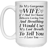 """To My Gorgeous Wife If I had To Choose Between Loving You""  Coffee Mug - CustomGrace"