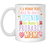 """If a Women Speaks & Nobody Is Listening, Her Name Is Probably Mom"" Coffee Mug - CustomGrace"