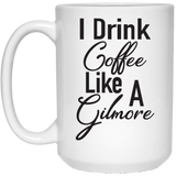 """I Drink Coffee Like A Gilmore""  Coffee Mug"