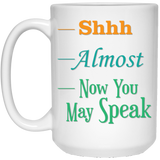 """SHHH ALMOST NOW YOU MAY SPEAK' COFFEE MUG - CustomGrace"