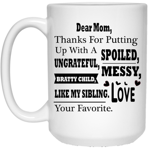 """Dear Mom Thanks For Putting A With A Spoiled, Ungrateful, Messy, Bratty Child Like My Sibling""     Coffee Mug(Variant II)"