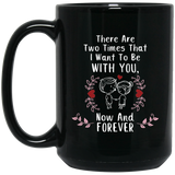 """There are Two Times I Want To Be With You- NOW and FOREVER""   Coffee Mug for Couple"