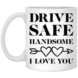 """Drive Safe Handsome"" Coffee Mug"