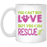 """You Can't Buy Love But You Can Rescue It""   Coffee Mug - CustomGrace"
