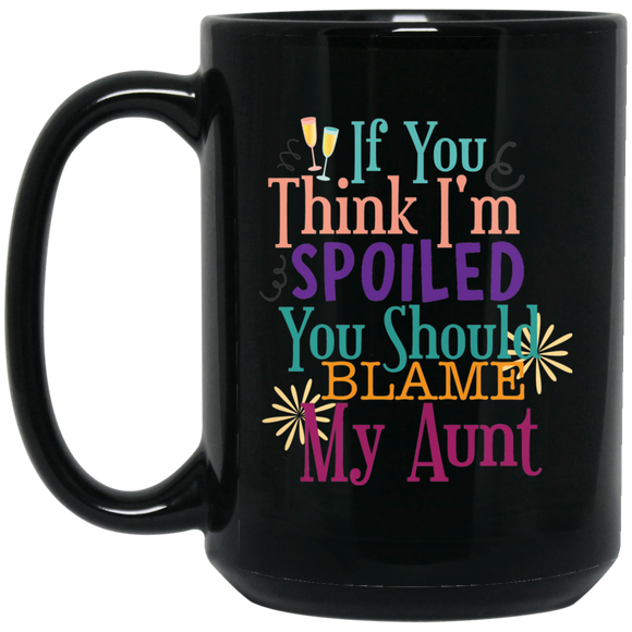 'if you think i'm spoiled you should blame my aunt' coffee mug - CustomGrace