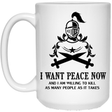 """I Want Peace Now And I an Willing To Kill As Many As People As It Takes""  Coffee Mug (Sword Variant) - CustomGrace"