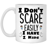 """I Don't Scare Easily I Have 2 Kids""  Coffee Mug"