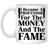"""I Became A Professor For The Money And The Fame"" Coffee Mug - CustomGrace"