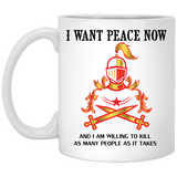 """I Want Peace Now And I Am Willing To Kill As Many As People As It Takes""  Coffee Mug (Color Variant) - CustomGrace"
