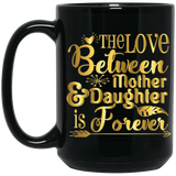 """The Love Between Daughter & Mother Is Forever""   Coffee Mug - CustomGrace"