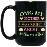 'OMG My Mother was right about everything' Coffee Mug