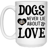 """Dogs Never Lie About Love""   Coffee Mug - CustomGrace"