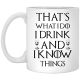 """That's What I Do I Drink And I Know Things""  Coffee Mug"