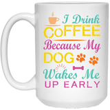 """I Drink Coffee Because My Dog Wakes Me Up Early""   Coffee Mug (White with Color Print) - CustomGrace"
