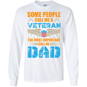 """Some People Call Me A Veteran...Most Important Cal Me DAD"" Tshirt"