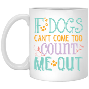 """if dogs can't come too count me out"" Coffee Mug"