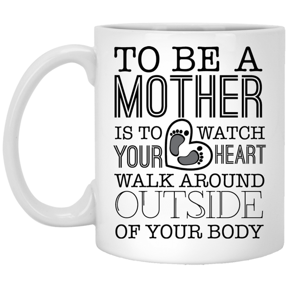 'To be a Mother is to watch your heart walk around outside of your body' Coffee Mug - CustomGrace