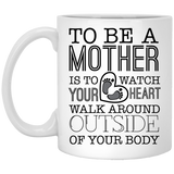 'To be a Mother is to watch your heart walk around outside of your body' Coffee Mug