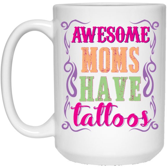 'Awesome moms have tattoos' coffee mugs - CustomGrace