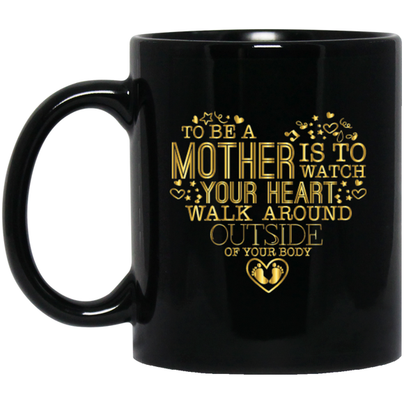 'To be a mother is to watch your heart walk around outside of your body' Golden coffee mug