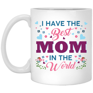"""I Have The Best Mom In The World"" Coffee Mug - CustomGrace"