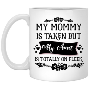 """My Mommy Is Taken, But My Aunt Is Totally On Fleek""   Coffee Mug - CustomGrace"