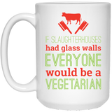 "if slaughter houses had glass walls everyone would be a vegetarian"" Coffee mugs"