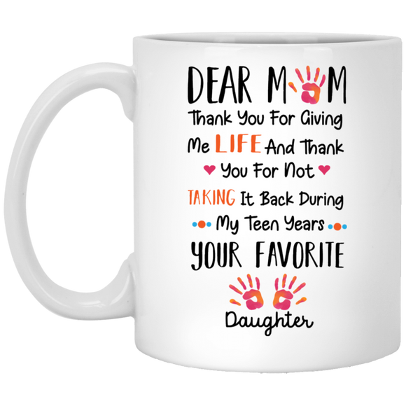 Dear Mom-Thanks for Giving Me Life Coffee Mug from Daughter