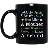 """only an aunt can hug like a mother and share laughter like a friend"" Coffee Mug"