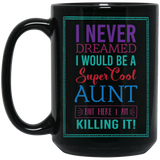 'I never dreamed i would be a super cool aunt but here i am killing it'! Coffee mug - CustomGrace