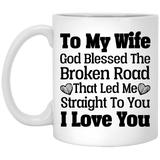 """God Blessed The Broken Road That Lead Me Straight To You"" Coffee Mug For Wife - CustomGrace"