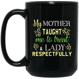 """My Mother Taught Me To Treat a Lady Respectfully""  Coffee Mug (Black)"