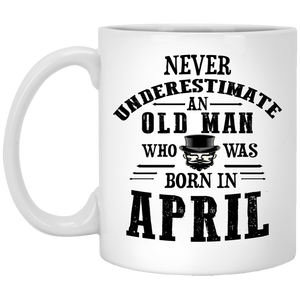 """Never Underestimate an Old Man Who Was Born In April""  Coffee Mug - CustomGrace"