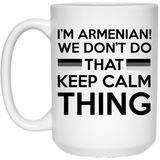 """I'm Armenian, We Don't Do That Keep Calm Thing""  Coffee Mug - CustomGrace"