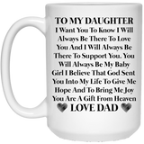 """I Want You To Know That I Will Always Be There"" Coffee Mug for Daughter - CustomGrace"