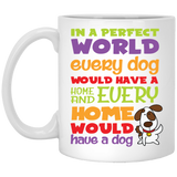 """In A Perfect World,  Every Dog Would Have A Home & Every Home Would Have A Dog""    Coffee Mug - CustomGrace"