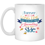 """FOREVER is A Long Time, But I Would't Mind Spending It By Your Side"" Coffee Mug - CustomGrace"