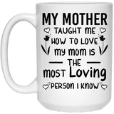 """My Mother Taught Me How To Love""  Coffee Mug"