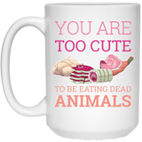 """you are too cute to be eating dead animals"" Coffee Mug - CustomGrace"