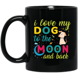 """I Love My Dog To The Moon & Back""   Coffee Mug (Black with Color Print) - CustomGrace"