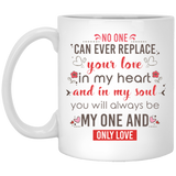 No one can ever replace your love in my heart and in my soul.... Coffee Mug