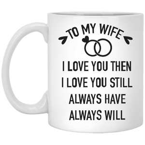 """I Love You Then, I Love You Still""  Coffee Mug - CustomGrace"