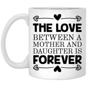 """The Love Between A Mother And Daughter Is Forever""  Coffee Mug"
