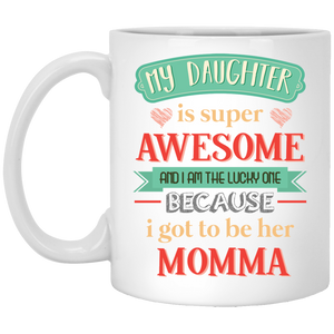 """My daughter is super awesome......."" Coffee Mug"
