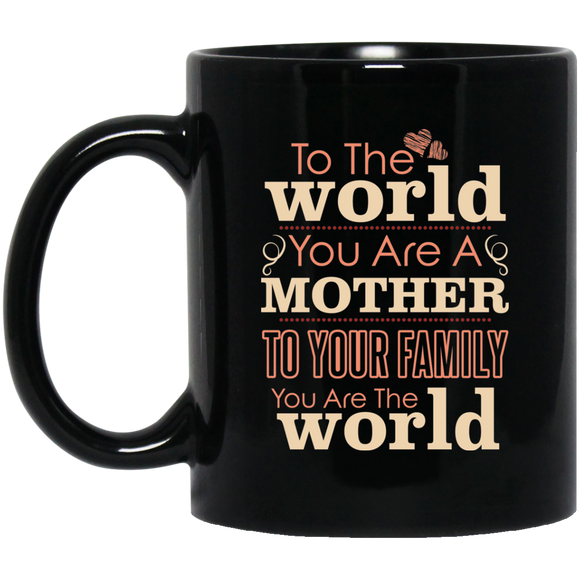 'To the world you are a mother To your family you are the world ' Coffee mug