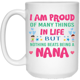 """I AM PROUD OF MANY THINGS IN LIFE, BUT NOTHING BEATS BEING A NANA"" COFFEE MUG - CustomGrace"