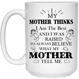 """My Mother Thinks I Am The Best""  Coffee Mug"