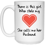 "There Is This 'GIRL' Who Stole My Heart, She calls me Her 'HUSBAND'  Coffee Mug for ""HER"""