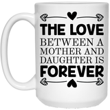 """The Love Between A Mother And Daughter Is Forever""  Coffee Mug - CustomGrace"