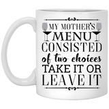 """My mother's menu consisted of two choices take it or leave it"" Coffee mugs"